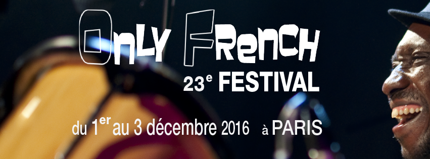 Festival Only French 2016 23e édition francophonie Paris musique chanson francophone